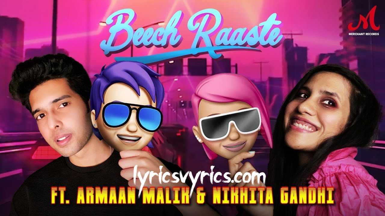 Beech Raaste Song Lyrics | Armaan Malik and Nikhita Gandhi